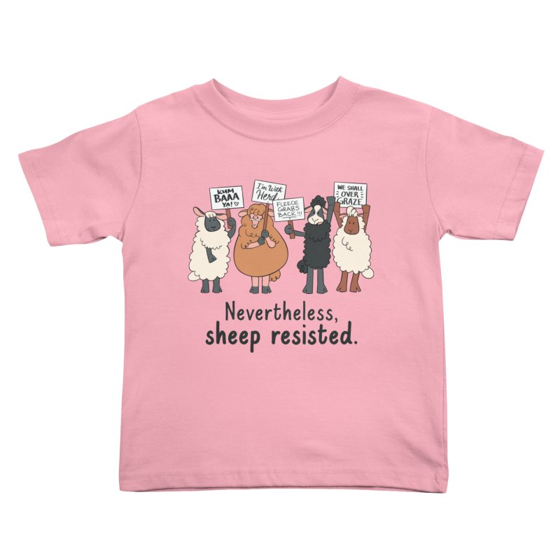 Nevertheless, Sheep Resisted Kids Toddler T-Shirt by ashsans art & design shop