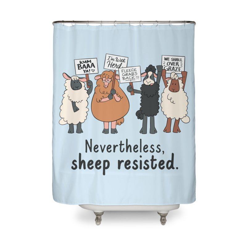 Nevertheless, Sheep Resisted Home Shower Curtain by ashsans art & design shop
