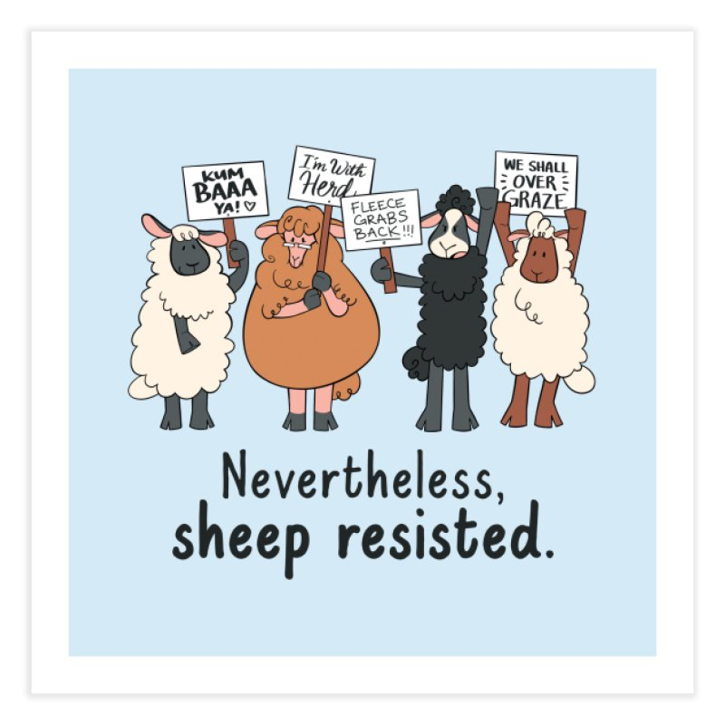 Nevertheless, Sheep Resisted Home Fine Art Print by ashsans art & design shop