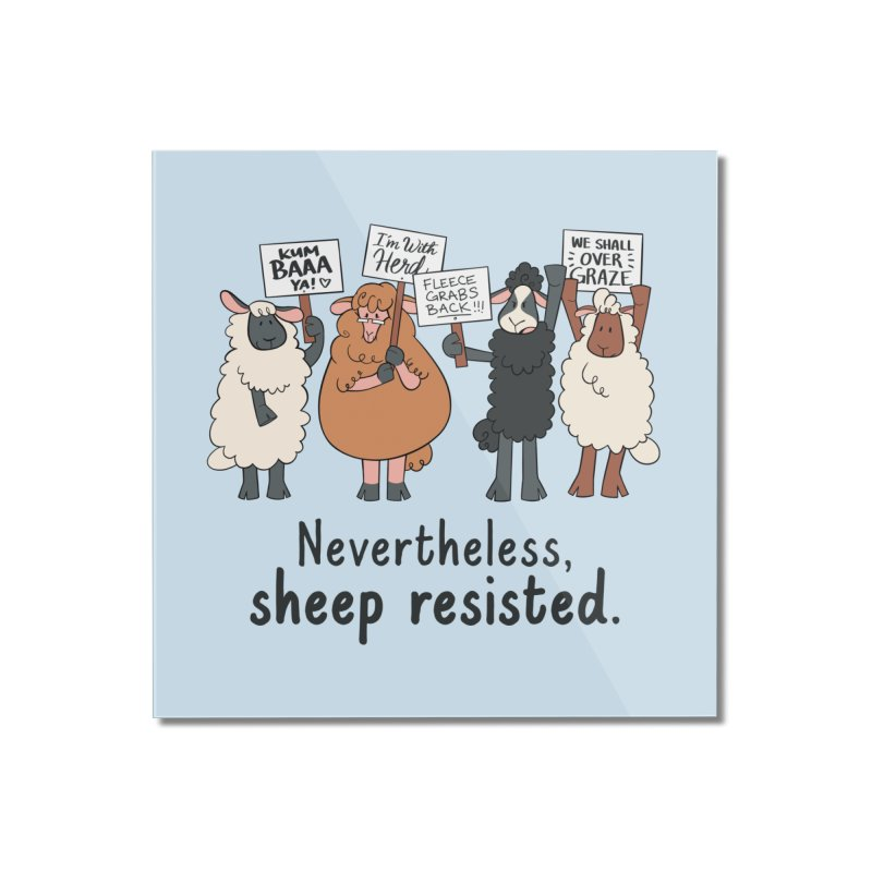 Nevertheless, Sheep Resisted Home Mounted Acrylic Print by ashsans art & design shop