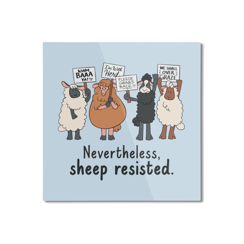 Nevertheless, Sheep Resisted Home Mounted Aluminum Print by ashsans art & design shop