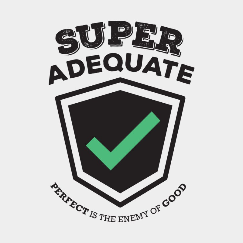 Super Adequate (dark) by ashsans art & design shop