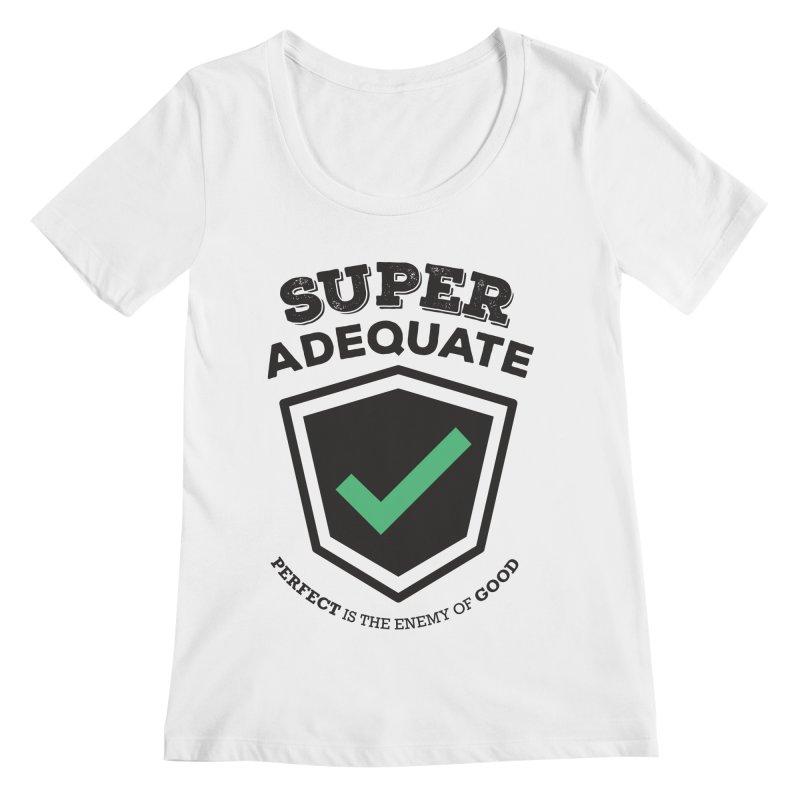 Super Adequate (dark) Women's Regular Scoop Neck by ashsans art & design shop