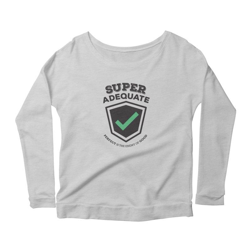 Super Adequate (dark) Women's Scoop Neck Longsleeve T-Shirt by ashsans art & design shop
