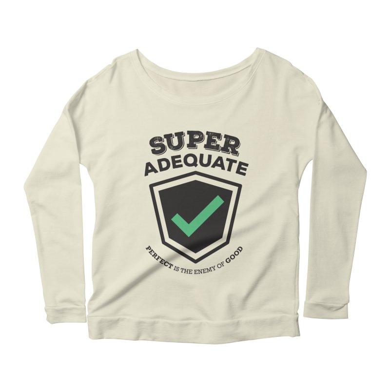 Super Adequate (dark) Women's Scoop Neck Longsleeve T-Shirt by ashsans art & design shop