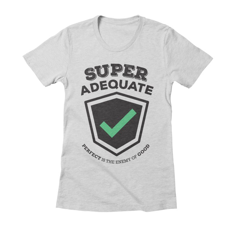 Super Adequate (dark) Women's Fitted T-Shirt by ashsans art & design shop