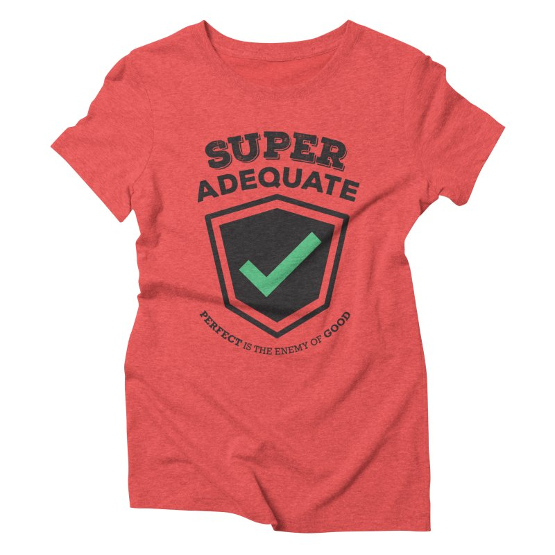 Super Adequate (dark) Women's Triblend T-Shirt by ashsans art & design shop