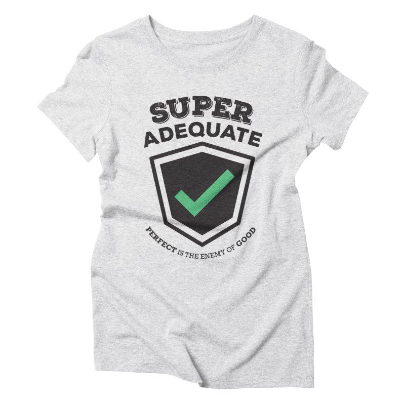 Super Adequate (dark) Women's Triblend T-Shirt by ashsans art & design shop