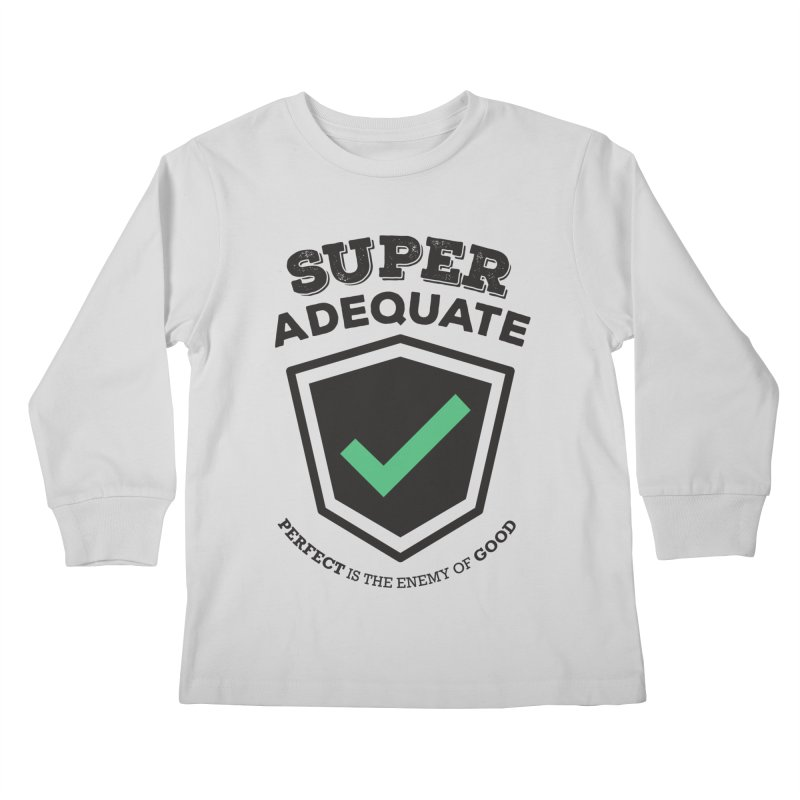 Super Adequate (dark) Kids Longsleeve T-Shirt by ashsans art & design shop