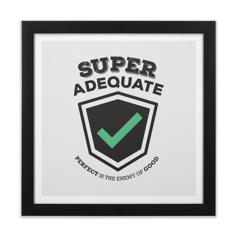 Super Adequate (dark) Home Framed Fine Art Print by ashsans art & design shop