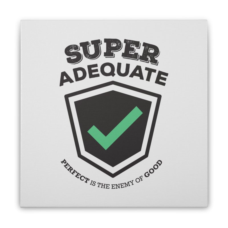 Super Adequate (dark) Home Stretched Canvas by ashsans art & design shop