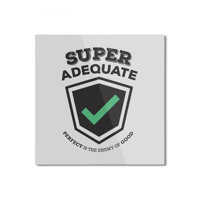Super Adequate (dark) Home Mounted Aluminum Print by ashsans art & design shop