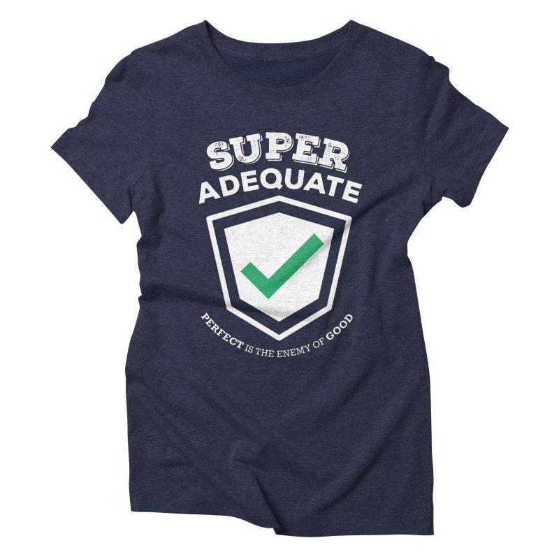 Super Adequate (light) Women's Triblend T-Shirt by ashsans art & design shop