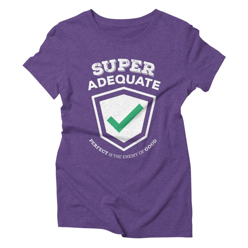 Super Adequate (light) Women's Triblend T-Shirt by ashsans art & design shop