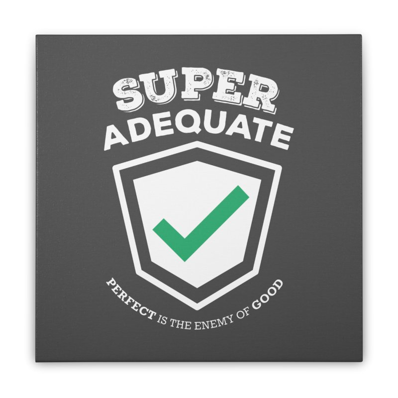 Super Adequate (light) Home Stretched Canvas by ashsans art & design shop