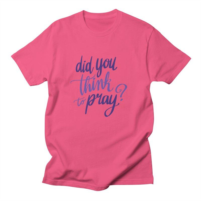 Did You Think To Pray? Men's T-Shirt by ashsans art & design shop