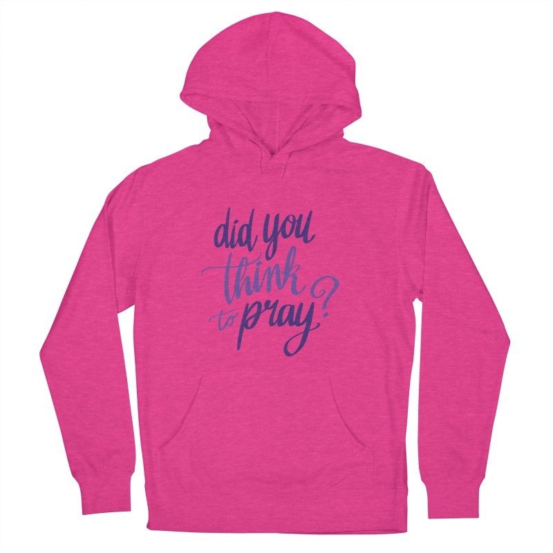 Did You Think To Pray? Men's French Terry Pullover Hoody by ashsans art & design shop