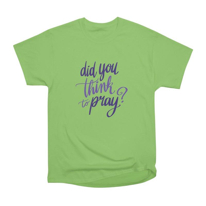 Did You Think To Pray? Men's Heavyweight T-Shirt by ashsans art & design shop