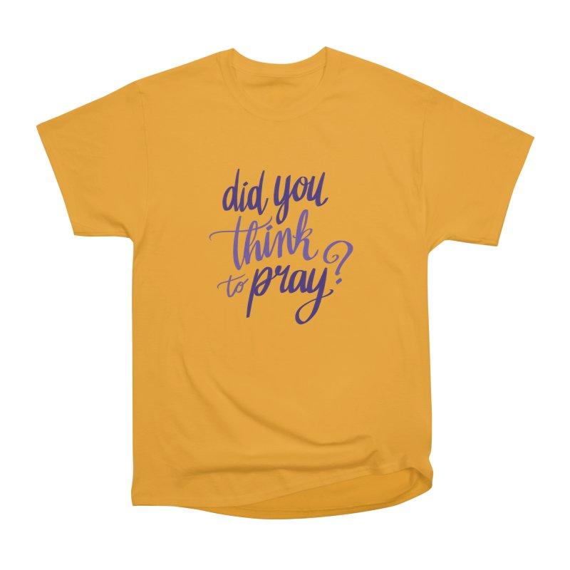 Did You Think To Pray? Women's Heavyweight Unisex T-Shirt by ashsans art & design shop