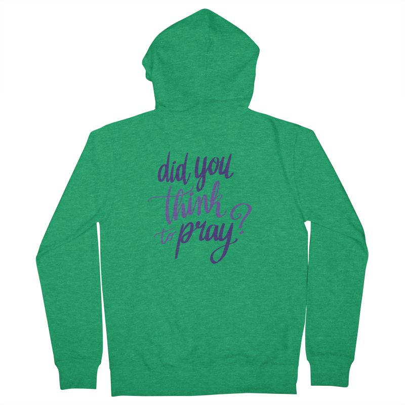 Did You Think To Pray? Women's French Terry Zip-Up Hoody by ashsans art & design shop