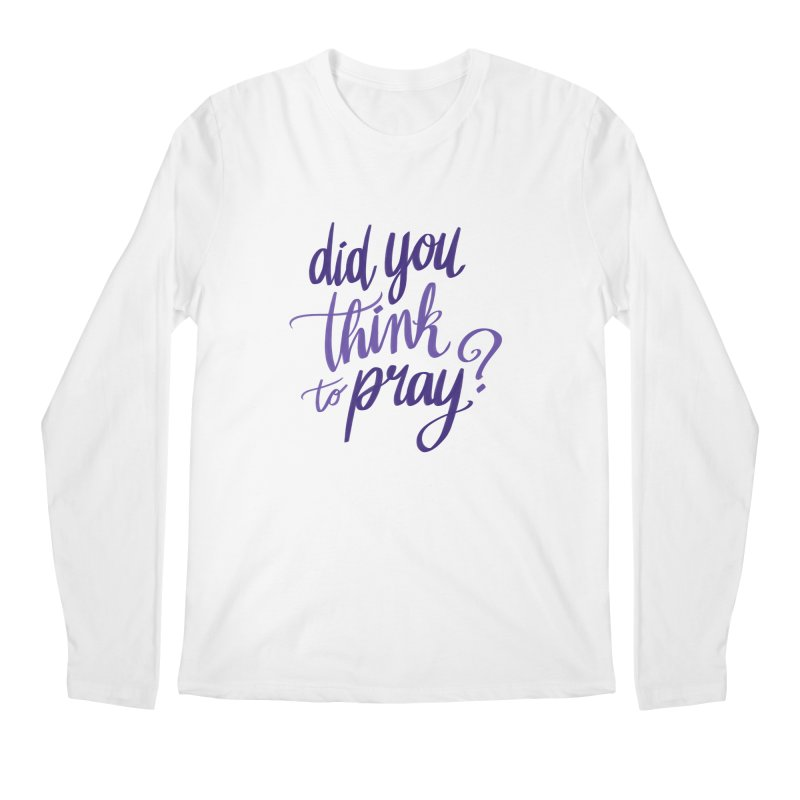 Did You Think To Pray? Men's Regular Longsleeve T-Shirt by ashsans art & design shop