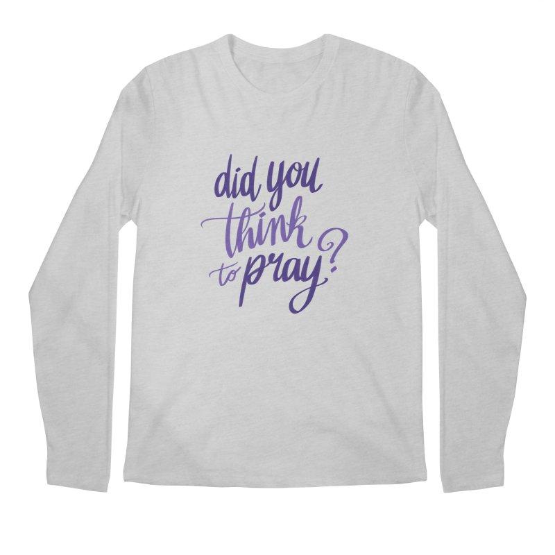Did You Think To Pray? Men's Regular Longsleeve T-Shirt by ashsans art & design shop