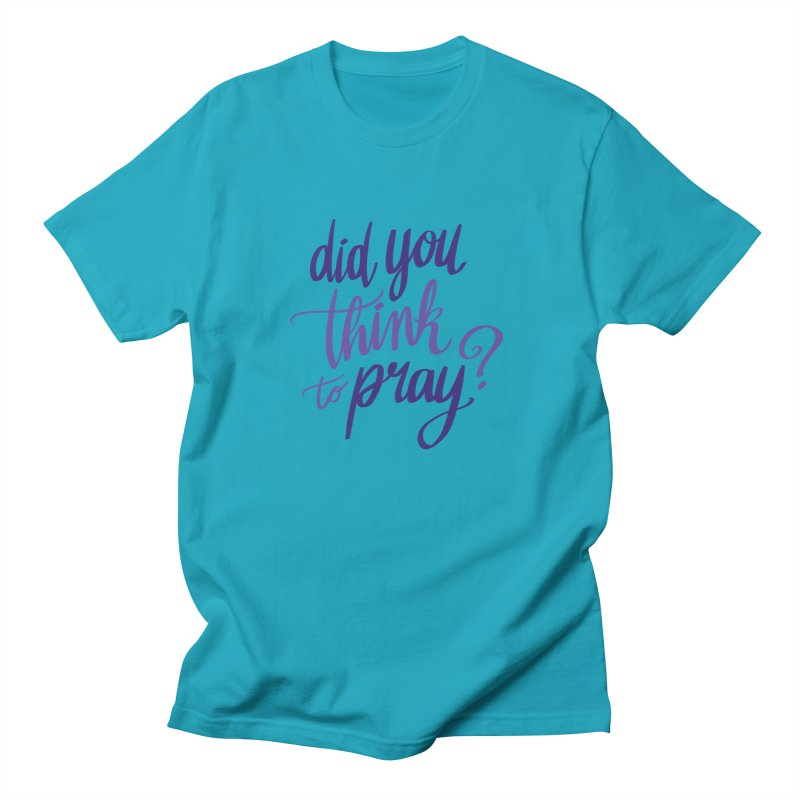 Did You Think To Pray? Women's Regular Unisex T-Shirt by ashsans art & design shop