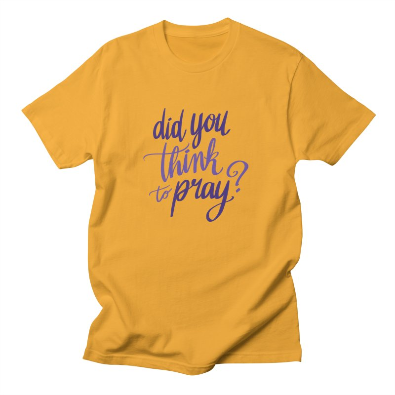 Did You Think To Pray? Women's Regular Unisex T-Shirt by ashsans art & design shop