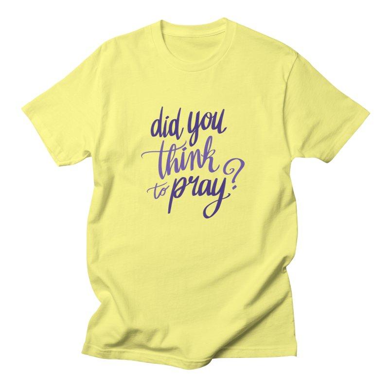 Did You Think To Pray? Women's T-Shirt by ashsans art & design shop