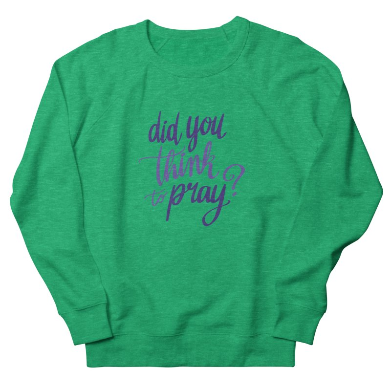 Did You Think To Pray? Men's French Terry Sweatshirt by ashsans art & design shop