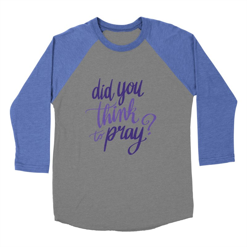 Did You Think To Pray? Women's Baseball Triblend Longsleeve T-Shirt by ashsans art & design shop