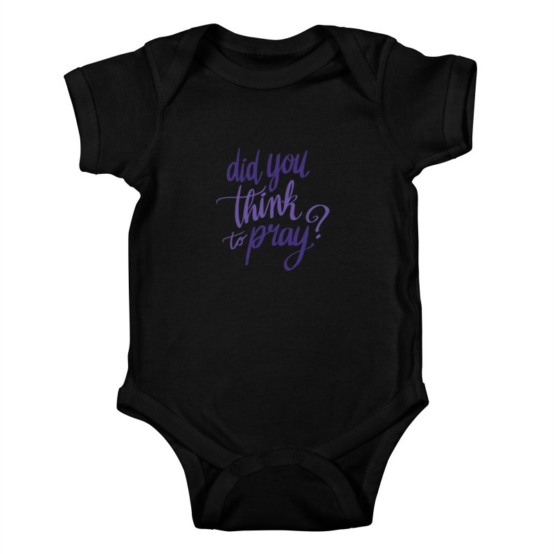 Did You Think To Pray? Kids Baby Bodysuit by ashsans art & design shop
