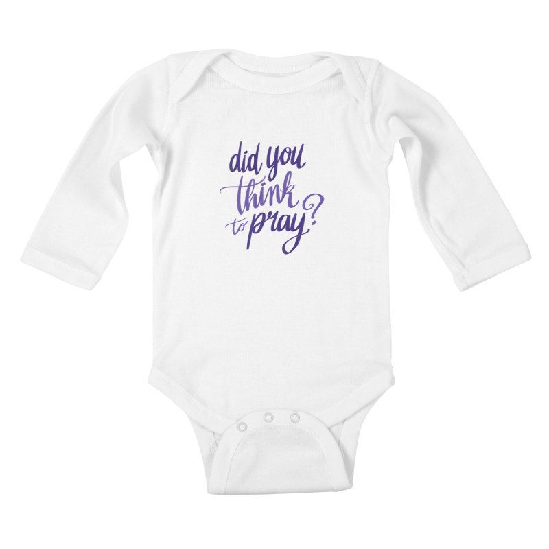 Did You Think To Pray? Kids Baby Longsleeve Bodysuit by ashsans art & design shop