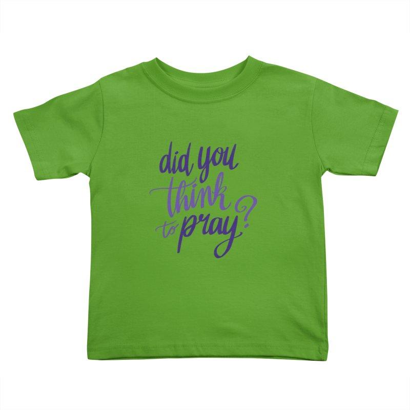 Did You Think To Pray? Kids Toddler T-Shirt by ashsans art & design shop