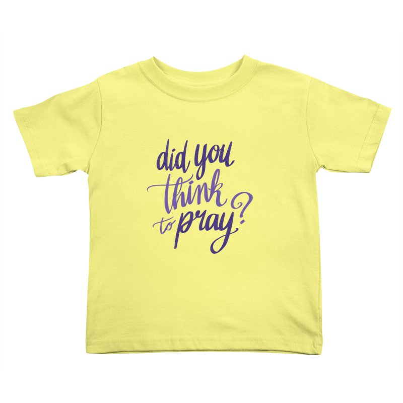 Did You Think To Pray? Kids Toddler T-Shirt by ashsans art & design shop