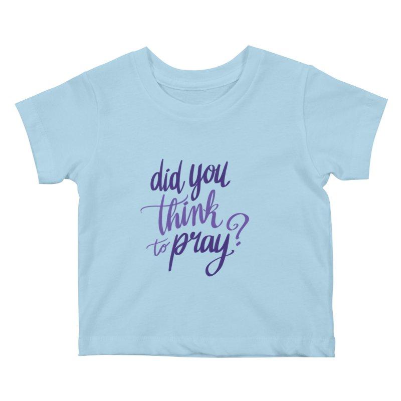 Did You Think To Pray? Kids Baby T-Shirt by ashsans art & design shop