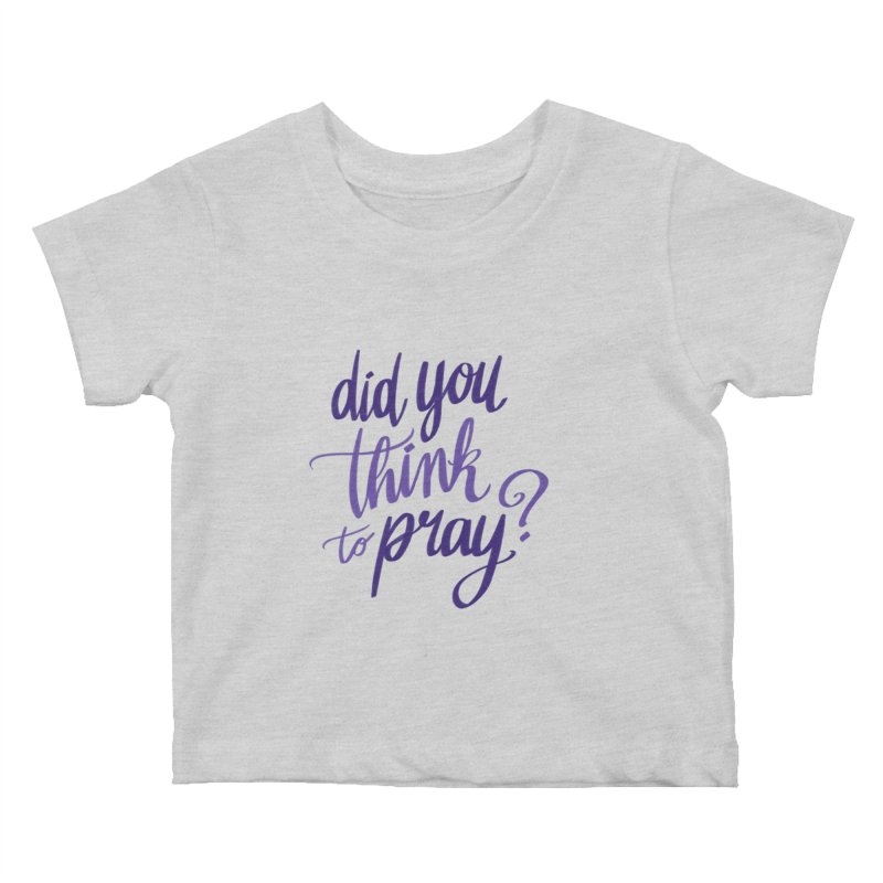 Did You Think To Pray? Kids Baby T-Shirt by ashsans art & design shop