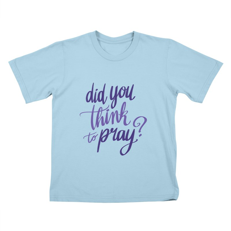 Did You Think To Pray? Kids T-Shirt by ashsans art & design shop