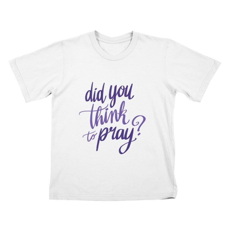 Did You Think To Pray? Kids T-Shirt by ashsans art & design shop