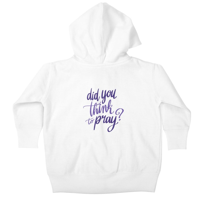 Did You Think To Pray? Kids Baby Zip-Up Hoody by ashsans art & design shop