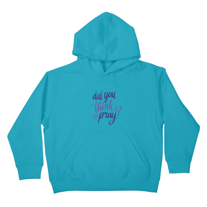 Did You Think To Pray? Kids Pullover Hoody by ashsans art & design shop