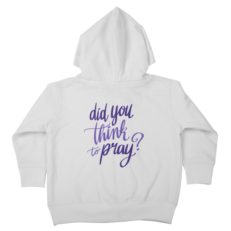 Did You Think To Pray? Kids Toddler Zip-Up Hoody by ashsans art & design shop