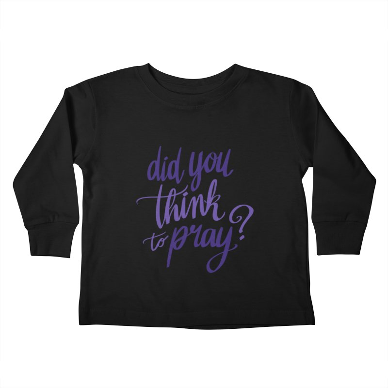 Did You Think To Pray? Kids Toddler Longsleeve T-Shirt by ashsans art & design shop