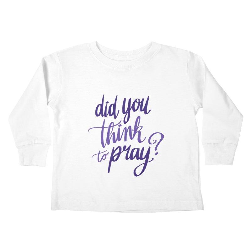 Did You Think To Pray? Kids Toddler Longsleeve T-Shirt by ashsans art & design shop