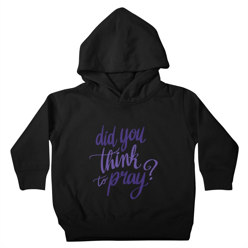 Did You Think To Pray? Kids Toddler Pullover Hoody by ashsans art & design shop
