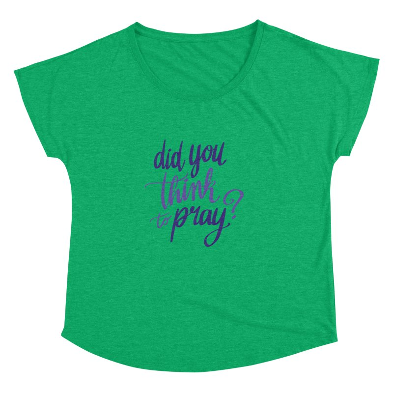 Did You Think To Pray? Women's Dolman Scoop Neck by ashsans art & design shop