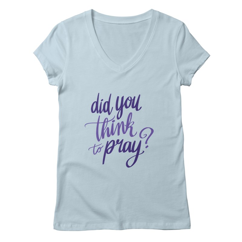 Did You Think To Pray? Women's Regular V-Neck by ashsans art & design shop