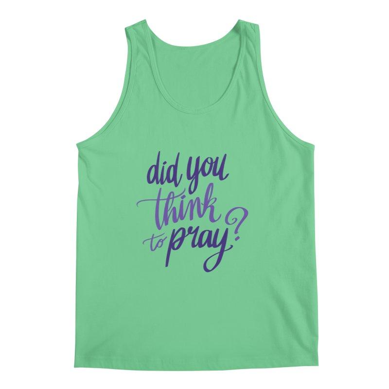 Did You Think To Pray? Men's Tank by ashsans art & design shop