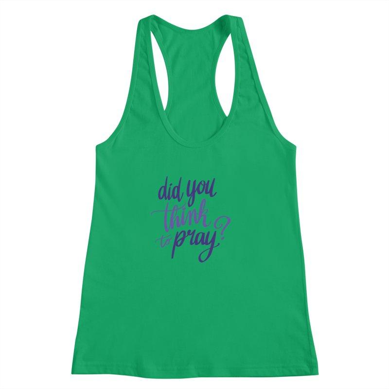 Did You Think To Pray? Women's Racerback Tank by ashsans art & design shop