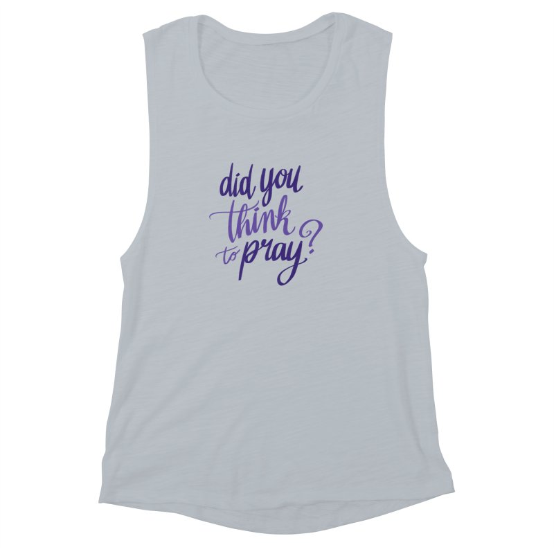 Did You Think To Pray? Women's Muscle Tank by ashsans art & design shop